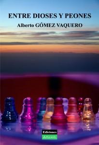 ENTRE DIOSES Y PEONES – Alberto GÓMEZ VAQUERO PortadaentrediosoesypeonesGrande 205x300