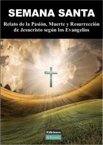 SEMANA SANTA. Relato de la Pasión Muerte y Resurrección de Jesucristo según los Evangelios. PortadaSemanaSanta 214x300