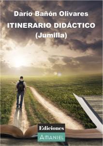 PortadaItinerarioDidactico  ITINERARIO DIDÁCTICO (JUMILLA). DARÍO BAÑÓN OLIVARES PortadaItinerarioDidactico 213x300