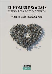 VICENTE JESÚS PRADA GÓMEZ acaba de publicar un libro: EL HOMBRE SOCIAL: EN BUSCA DE LA IDENTIDAD PERDIDA con la editorial Ediciones Amaniel.   0 Portada 212x300