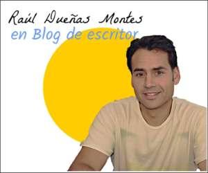 Raúl Dueñas Montes en blog de escritor